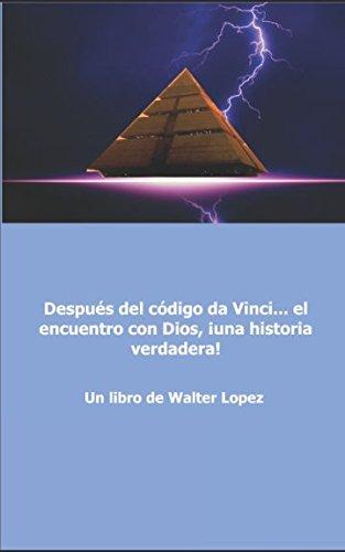 Despues del codigo da Vinci... el encuentro con Dios, ¡una historia verdadera! (Spanish Edition) [Walter Lopez] (Tapa Blanda)