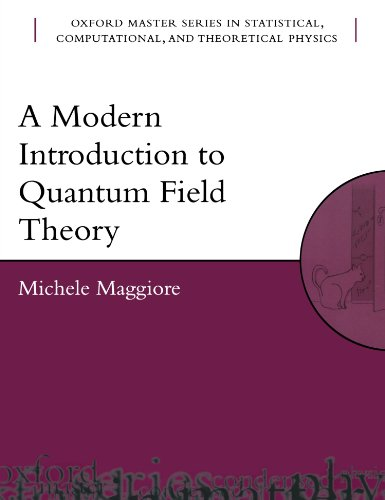 A Modern Introduction to Quantum Field Theory (Oxford Master Series in Physics) (A Modern Introduction To Quantum Field Theory)