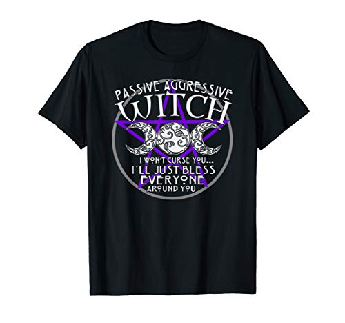 Witch Wiccan Pagan Shirt Passive Aggressive Funny Witch Tee -