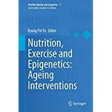 Nutrition, Exercise and Epigenetics: Ageing Interventions (Healthy Ageing and Longevity)