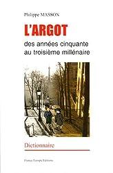 L'Argot des années 50 au 3e millénaire : Dictionnaire français-argot