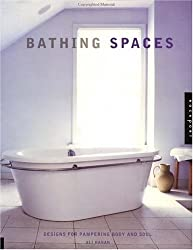 Bathing Spaces: Designs for Pampering Body and Soul