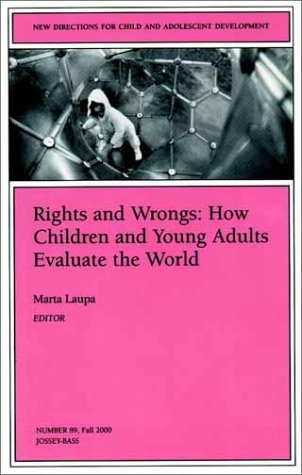 Rights and Wrongs: How Children and Young Adults Evaluate the World: New Directions for Child and Adolescent Development
