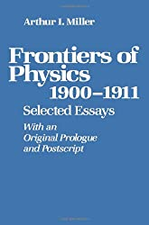 Frontiers of Physics: 1900-1911, Selected Essays With an Original Prologue and Postscript