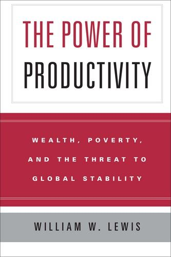 The Power of Productivity: Wealth, Poverty, and the Threat to Global Stability, by William W. Lewis