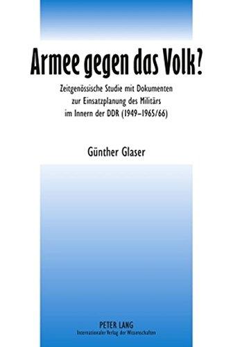 Armee gegen das Volk?: Zeitgenössische Studie mit Dokumenten zur Einsatzplanung des Militärs im Innern der DDR (1949-1965/66)