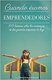 Cuando éramos emprendedores: 100 historias sobre los