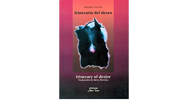 Itinerario del deseo - Itinerary of desire (Spanish Edition) (English and Spanish Edition): Renee Ferrer, Betsy Partyka (translator): 9789992586105: ...