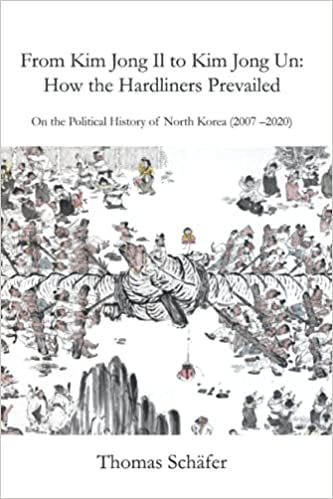 From Kim Jong Il to Kim Jong Un: How the Hardliners Prevailed: On the Political  History of North Korea (2007 - 2020): Schäfer, Thomas: 9798728194378:  Amazon.com: Books