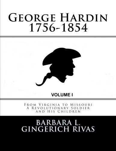 George Hardin    1756-1854: From Virginia to Missouri A Revolutionary Soldier and His Children