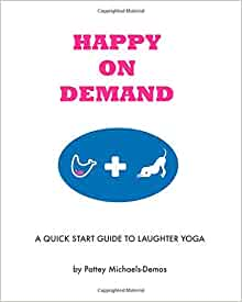 Happy On Demand Laughter Yoga: A Quick Start Guide to ...
