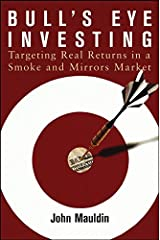 Bull's Eye Investing: Targeting Real Returns in a Smoke and Mirrors Market Hardcover