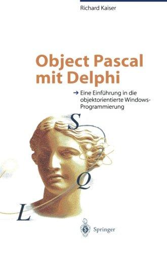 Object Pascal mit Delphi: Eine Einführung in die objektorientierte Windows-Programmierung (German Edition) by Kaiser Richard