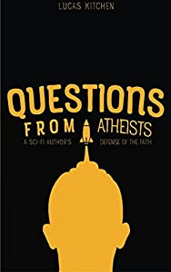 Questions From Atheists: A Sci-Fi Author's Defense Of The Faith