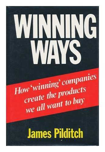 Winning Ways: How Winning Companies Create the Products We All Want to Buy