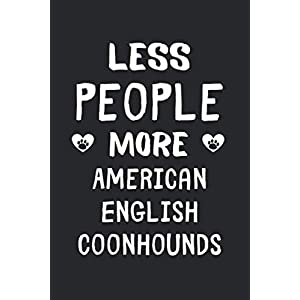 Less People More American English Coonhounds: Lined Journal, 120 Pages, 6 x 9, Funny American English Coonhound Gift Idea, Black Matte Finish (Less People More American English Coonhounds Journal) 8