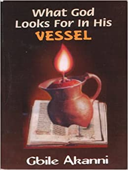 What God Looks For In His Vessel: Gbile Akanni: Amazon.com