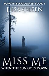 Miss Me When the Sun Goes Down (Forged Bloodlines Book 4)