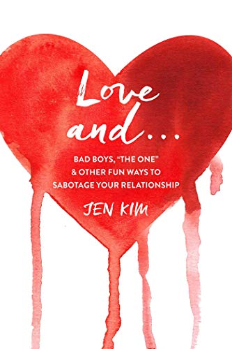 Love And . . .: Bad Boys, The One, and Other Fun Ways to Sabotage Your Relationship