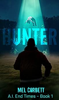 Hunter (A.I. End Times Book 1) by [Corbett, Mel]