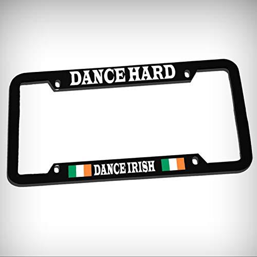 (Dance Hard Dance Irish Zinc Metal Tag Holder Car Auto License Plate Frame Decorative Border - Black Sign for Home Garage Office Decor )