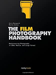 The Film Photography Handbook: Rediscovering Photography in 35mm, Medium, and Large Format