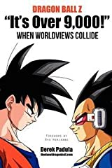 Derek Padula: Dragon Ball Z It's Over 9,000! When Worldviews Collide (Paperback); 2013 Edition Paperback