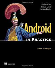 Summary                  Android in Practice is a treasure trove of Android goodness, with over 90 tested, ready-to-use techniques including complete end-to-end example applications and practical tips for real world...