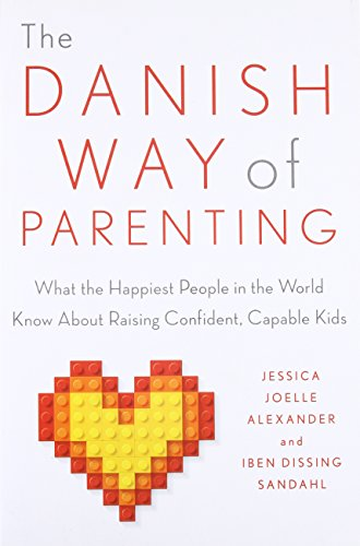 The Danish Way of Parenting: What the Happiest People in the World Know About Raising Confident, Capable Kids [Jessica Joelle Alexander - Iben Sandahl] (Tapa Blanda)