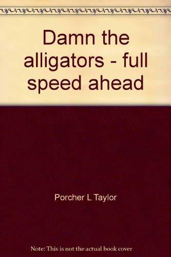 Damn the alligators - full speed ahead