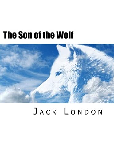 The Son of the Wolf by Jack London (Wild Wolf Publishing)