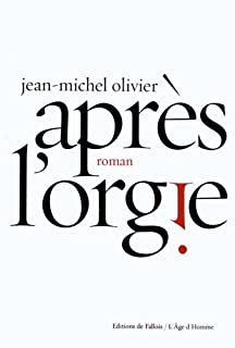 Après l'orgie : roman, Olivier, Jean-Michel