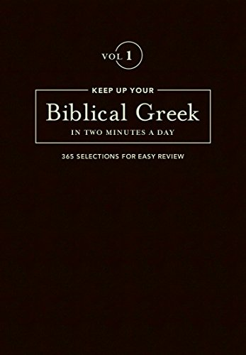 Keep Up Your Biblical Greek in Two Minutes a Day: Vol 1 (The 2 Minutes a Day Biblical Language Series) (English and Greek Edition) by Hendrickson Publishers