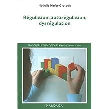 Régulation, autorégulation, dysrégulation: Pistes pour l'intervention et la recherche (Pratiques psychologiques) (French Edition)