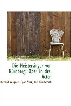 Die Meistersinger von Nürnberg: Oper in drei Acten (German Edition)