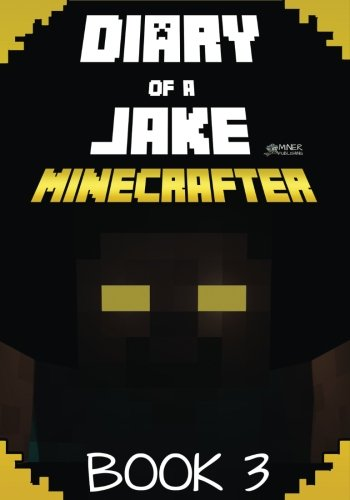 Diary of a Jake Minecrafter Book 3: (Unofficial Minecraft Book)