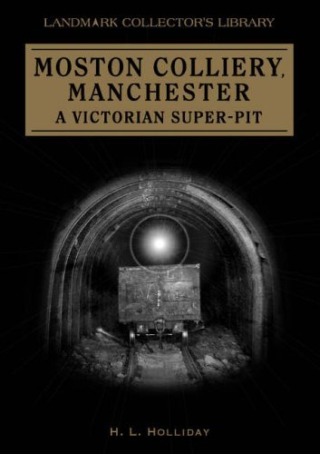 Download Moston Colliery, Manchester - A Victorian Super-Pit by H.L. Holliday (2005-08-26) PDF
