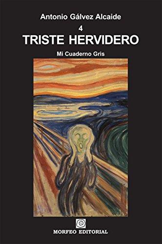 Descargar Libro Triste Hervidero: Cuarto Tomo De Mi Cuaderno Gris Antonio Gálvez Alcaide