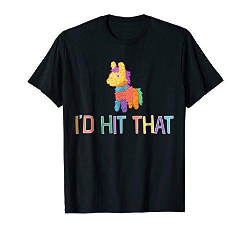 I'd Hit That Pinata T-Shirt for Cinco de Mayo Mexican