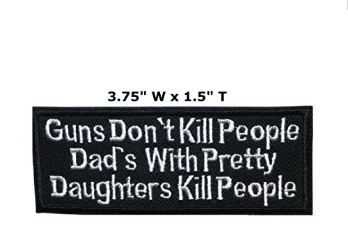 Guns Don't Kill People Dad's With Pretty Daughters Kill People - 3.75