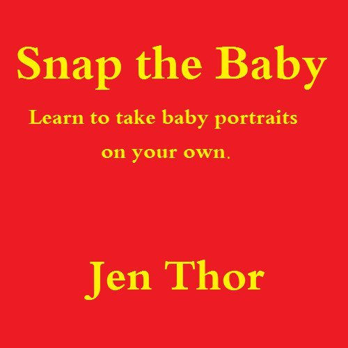 Snap the Baby: Learn to take baby portraits on your own.