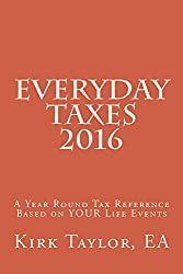Everyday Taxes 2016: A Year Round Tax Reference Based on YOUR Life Events