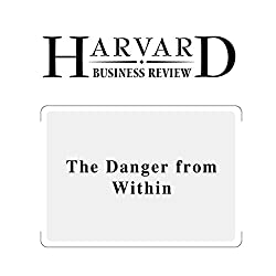 The Danger from Within (Harvard Business Review)