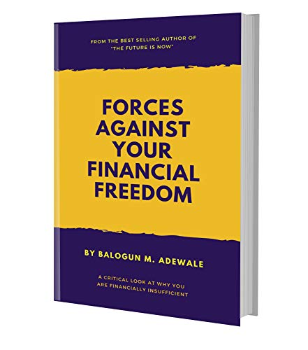 Forces Against Your Financial Freedom: A Critical Look at Why You are Financially Insufficient