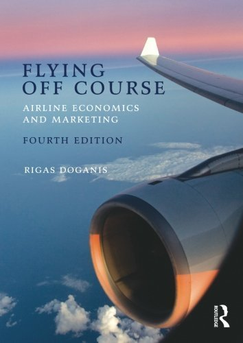 Flying Off Course IV: Airline economics and marketing by Rigas Doganis (2010-02-03)