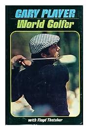 Gary Player: World Golfer de Gary Player