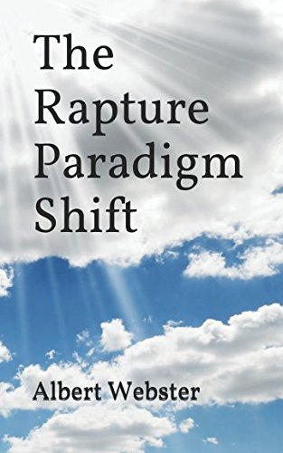 The Rapture Paradigm Shift: The Truth About the Rapture