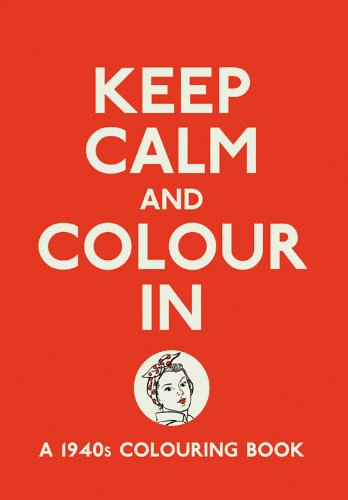 Keep Calm and Colour In: A 1940s Colouring Book by Michael O'Mara