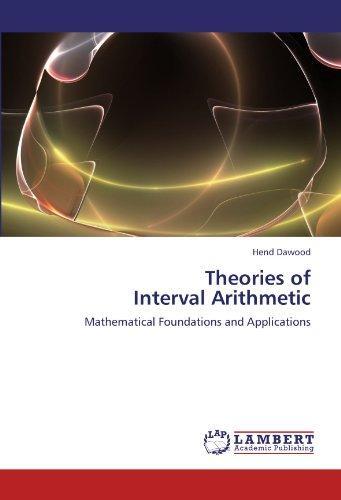Theories of Interval Arithmetic: Mathematical Foundations and Applications