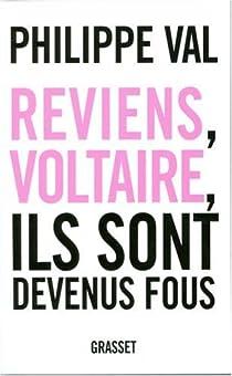 Reviens, Voltaire, ils sont devenus fous par Val